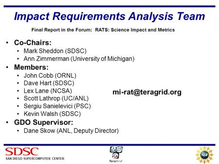 SAN DIEGO SUPERCOMPUTER CENTER Impact Requirements Analysis Team Co-Chairs: Mark Sheddon (SDSC) Ann Zimmerman (University of Michigan) Members: John Cobb.