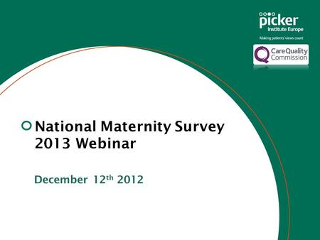 National Maternity Survey 2013 Webinar December 12 th 2012.
