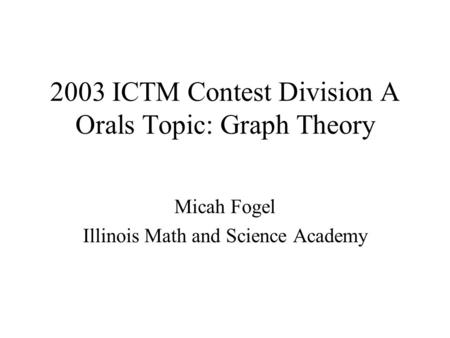 2003 ICTM Contest Division A Orals Topic: Graph Theory