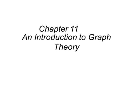 An Introduction to Graph Theory Chapter 11. Chapter 11 An Introduction to Graph Theory 11.1 Definitions and Examples Undirected graph Directed graph isolated.