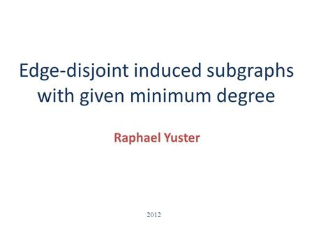 Edge-disjoint induced subgraphs with given minimum degree Raphael Yuster 2012.