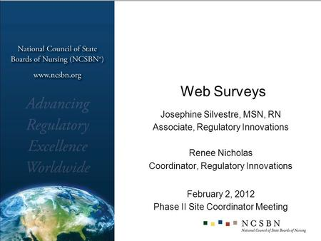 Web Surveys Josephine Silvestre, MSN, RN Associate, Regulatory Innovations Renee Nicholas Coordinator, Regulatory Innovations February 2, 2012 Phase II.