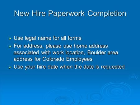 New Hire Paperwork Completion  Use legal name for all forms  For address, please use home address associated with work location, Boulder area address.