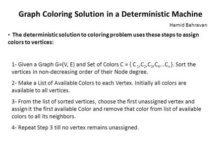Graph Coloring Solution in a Deterministic Machine The deterministic solution to coloring problem uses these steps to assign colors to vertices: 1- Given.
