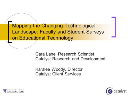 Mapping the Changing Technological Landscape: Faculty and Student Surveys on Educational Technology Cara Lane, Research Scientist Catalyst Research and.
