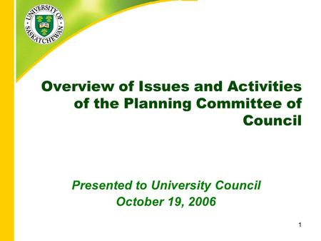 1 Overview of Issues and Activities of the Planning Committee of Council Presented to University Council October 19, 2006.