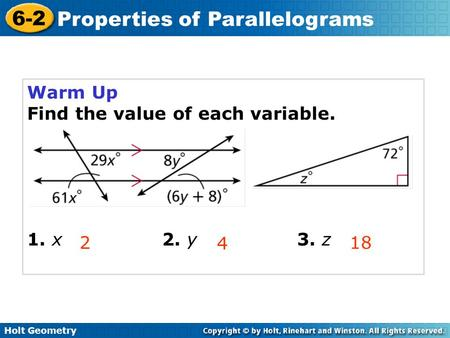 Holt Geometry 6-2 Properties of Parallelograms Warm Up Find the value of each variable. 1. x2. y3. z 218 4.
