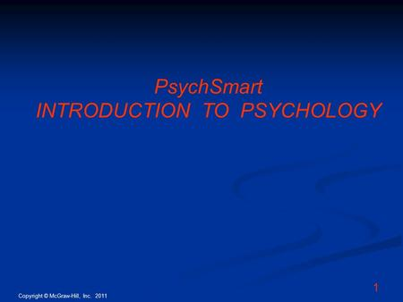 Copyright © McGraw-Hill, Inc. 2011 1 PsychSmart INTRODUCTION TO PSYCHOLOGY.