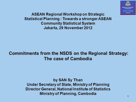 1 ASEAN Regional Workshop on Strategic Statistical Planning : Towards a stronger ASEAN Community Statistical System Jakarta, 29 November 2012 Commitments.