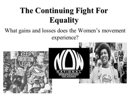 The Continuing Fight For Equality What gains and losses does the Women's movement experience?