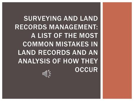 SURVEYING AND LAND RECORDS MANAGEMENT: A LIST OF THE MOST COMMON MISTAKES IN LAND RECORDS AND AN ANALYSIS OF HOW THEY OCCUR.