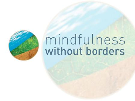 Putting Your Mind at Ease: The Mindfulness Ambassador Council in Toronto Area Schools Findings JANUARY 2013 Conducted by Factor-Inwentash Faculty of Social.
