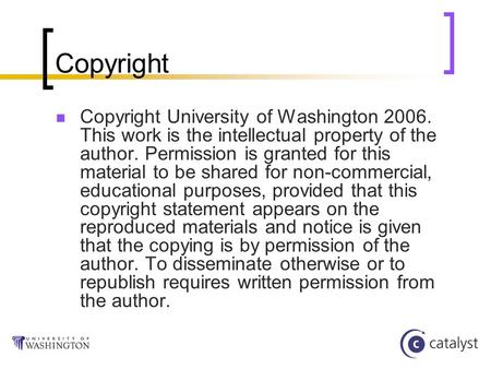 Copyright Copyright University of Washington 2006. This work is the intellectual property of the author. Permission is granted for this material to be.