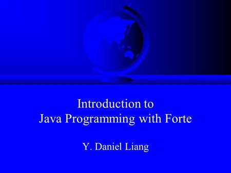 Introduction to Java Programming with Forte Y. Daniel Liang.