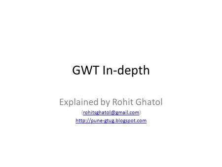 GWT In-depth Explained by Rohit Ghatol