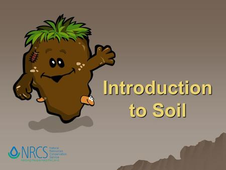 Natural Resources Conservation Service Helping People Help the Land Introduction to Soil.