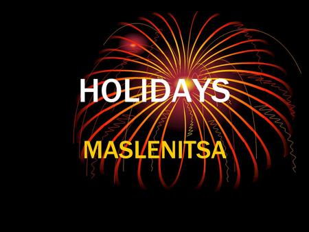 HOLIDAYS MASLENITSA This is our Time 2003 School 1016, Moscow, Russia.