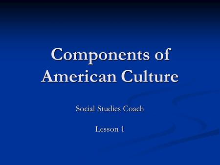 Components of American Culture Social Studies Coach Lesson 1.