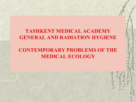 TASHKENT MEDICAL ACADEMY GENERAL AND RADIATION HYGIENE CONTEMPORARY PROBLEMS OF THE MEDICAL ECOLOGY.