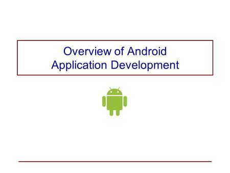 Overview of Android Application Development. Android Operating System Architecture Slide 2©SoftMoore Consulting.