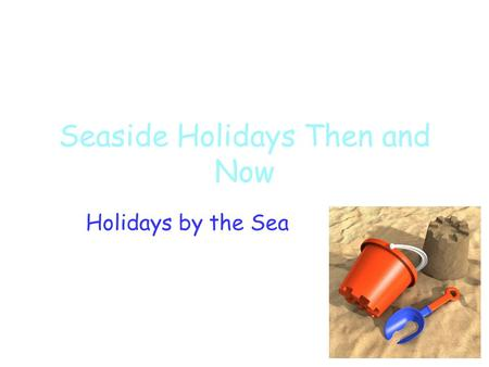 Seaside Holidays Then and Now Holidays by the Sea.