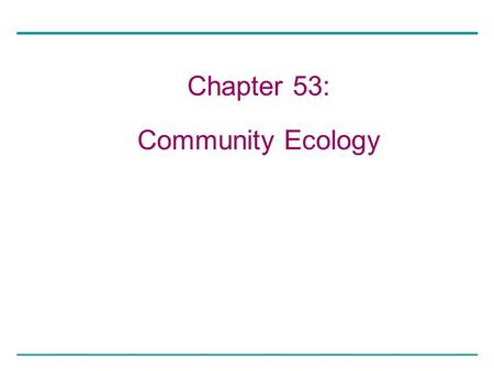 Chapter 53: Community Ecology. Copyright © 2005 Pearson Education, Inc. publishing as Benjamin Cummings When Connell removed Balanus from the lower strata,