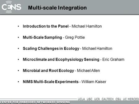 Multi-scale Integration Introduction to the Panel - Michael Hamilton Multi-Scale Sampling - Greg Pottie Scaling Challenges in Ecology - Michael Hamilton.