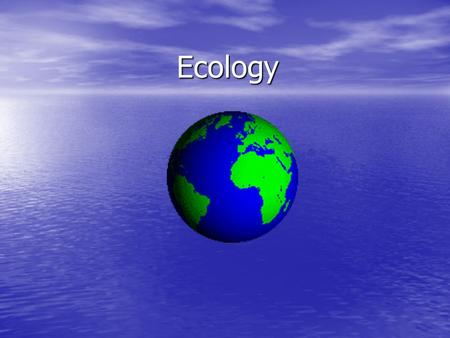 Ecology. Ecology Ecology = the study of the interactions among organisms and their environment Ecology = the study of the interactions among organisms.