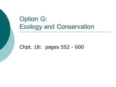 Option G: Ecology and Conservation Chpt. 18: pages 552 - 600.