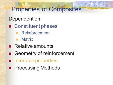 Properties of Composites Dependent on: Constituent phases Reinforcement Matrix Relative amounts Geometry of reinforcement Interface properties Processing.