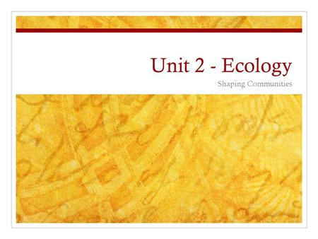 Unit 2 - Ecology Shaping Communities. Niche : an organism's way of life and everything they interact with. With what organisms do you share a niche? With.