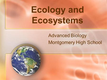 Ecology and Ecosystems Advanced Biology Montgomery High School.