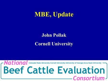 MBE, Update John Pollak Cornell University. Objectives Build a national pedigree file and database To achieve a unified national evaluation To migrate.
