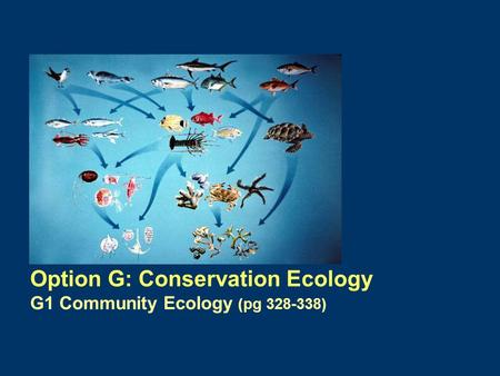 Option G: Conservation Ecology G1 Community Ecology (pg 328-338)
