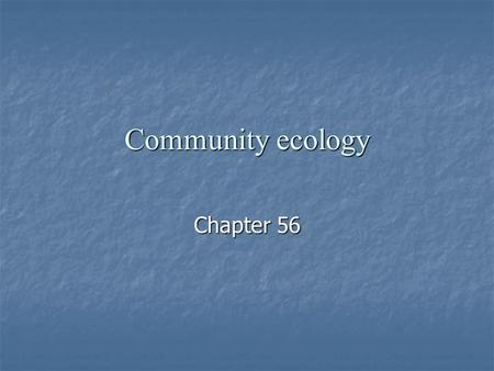 Community ecology Chapter 56. What is a biological community? Community includes all its species living together. Community includes all its species living.
