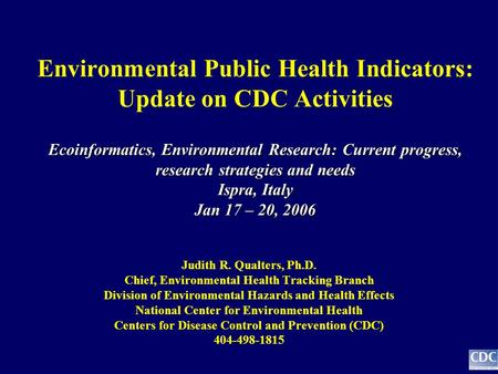 Ecoinformatics, Environmental Research: Current progress, research strategies and needs Ispra, Italy Jan 17 – 20, 2006 Environmental Public Health Indicators: