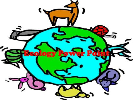 Ecology Power Point. A.Environment- the sum total of our surroundings, including all of the living things and nonliving thing with which we interact.