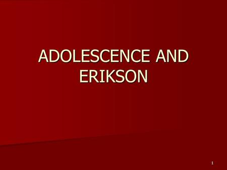 1 ADOLESCENCE AND ERIKSON. 2 Adolescence  Primary Sex Characteristics  body structures that make sexual reproduction possible  Secondary Sex Characteristics.
