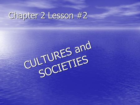 Chapter 2 Lesson #2 CULTURES and SOCIETIES CULTURES and SOCIETIES.