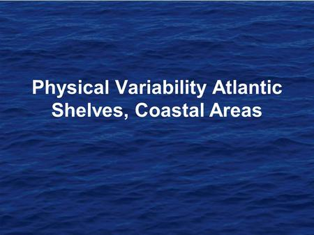 Physical Variability Atlantic Shelves, Coastal Areas.