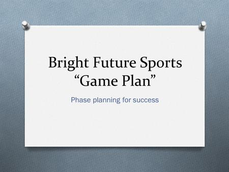 "Bright Future Sports ""Game Plan"" Phase planning for success."