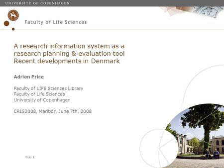 Dias 1 A research information system as a research planning & evaluation tool: Recent developments in Denmark Adrian Price Faculty of LIFE Sciences Library.