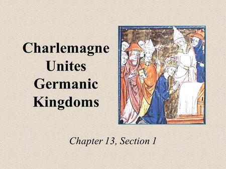 Charlemagne Unites Germanic Kingdoms