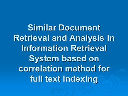 Similar Document Retrieval and Analysis in Information Retrieval System based on correlation method for full text indexing.