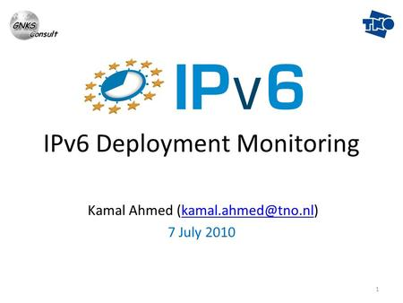 1 IPv6 Deployment Monitoring Kamal Ahmed 7 July 2010.