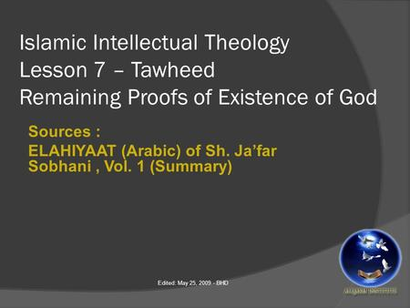 Islamic Intellectual Theology Lesson 7 – Tawheed Remaining Proofs of Existence of God Sources : ELAHIYAAT (Arabic) of Sh. Ja'far Sobhani, Vol. 1 (Summary)