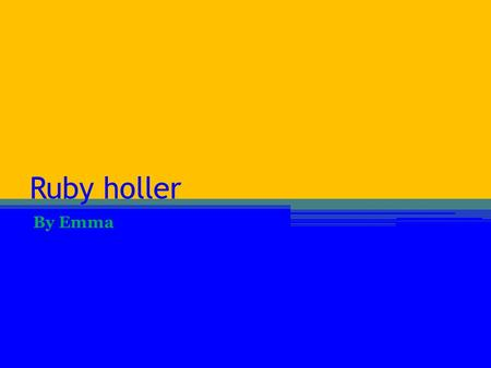 Ruby holler By Emma. Dallas Dallas is quit and nice, he loves trees and birds. His twin sister Florida always gets him in trouble. He is thoughtful. He.