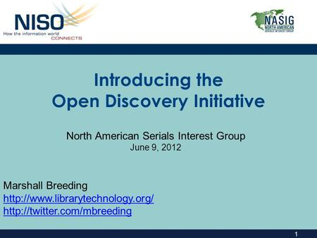 1 Introducing the Open Discovery Initiative North American Serials Interest Group June 9, 2012 Marshall Breeding