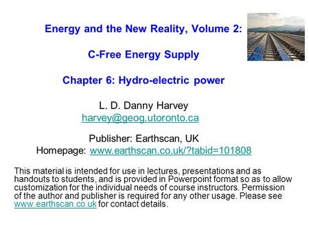 Energy and the New Reality, Volume 2: C-Free Energy Supply Chapter 6: Hydro-electric power L. D. Danny Harvey