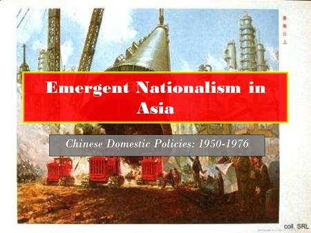 Emergent Nationalism in Asia Chinese Domestic Policies: 1950-1976.